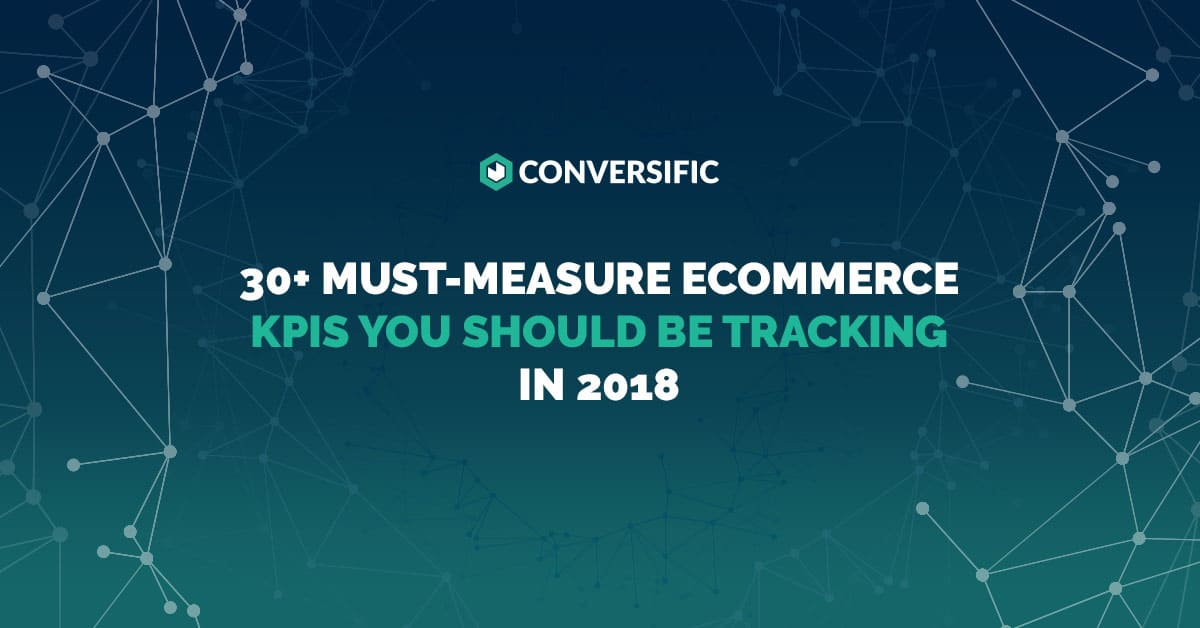 30+ Must-Measure eCommerce KPIs You Should be Tracking in 2018