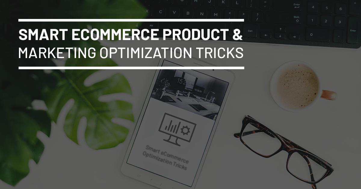 Smart Ecommerce Product and Marketing Optimization Tricks